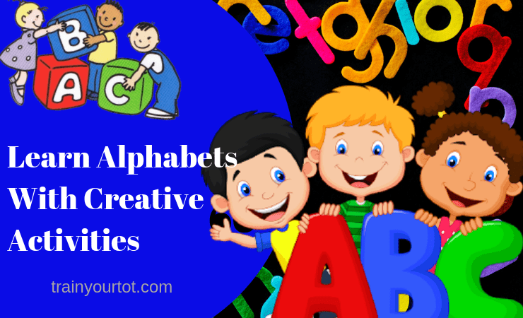 Learn alphabets with creative activities-trainyourtot.com