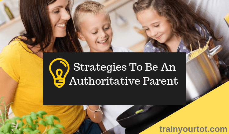 Strategies to be an Authoritative Parent -trainyourtot.com