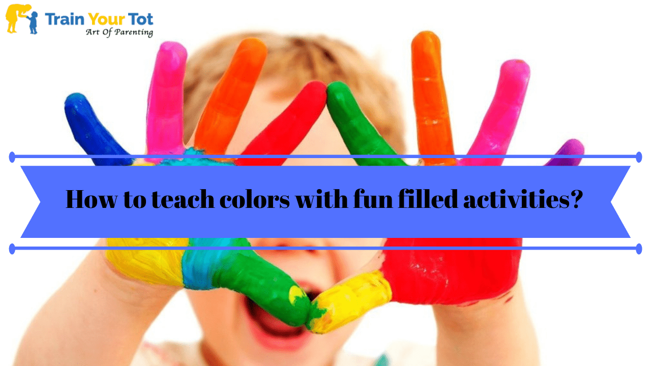 How to teach kids colors with fun filled activities-trainyourtot