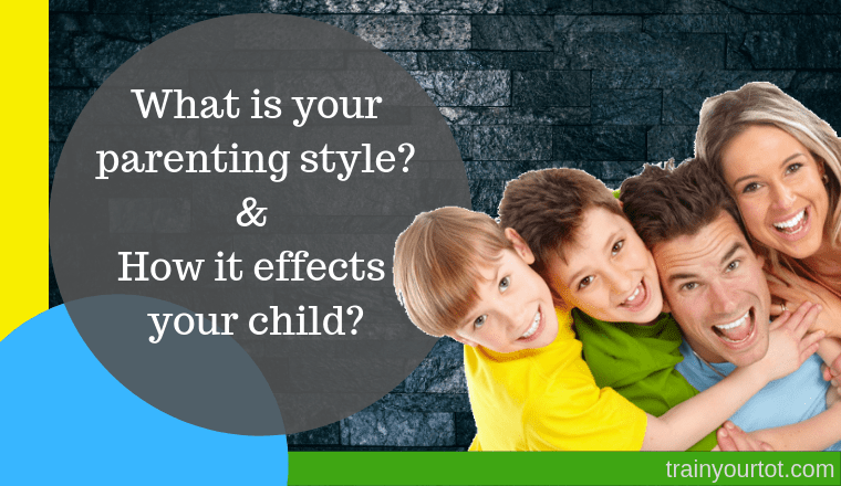 What Is Your Parenting Style and How It Effects Your Child-trainyourtot